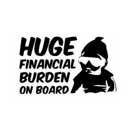 Huge Financial Burden On Board Sticker